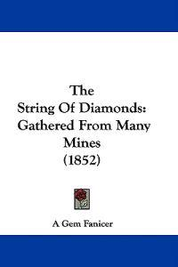 The String Of Diamonds: Gathered From Many Mines (1852)