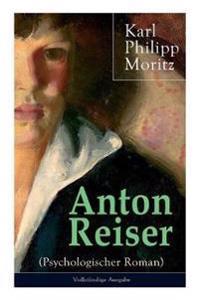 Anton Reiser (Psychologischer Roman) - Vollst ndige Ausgabe