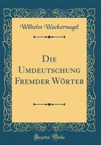 Die Umdeutschung Fremder W rter (Classic Reprint)