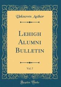 Lehigh Alumni Bulletin, Vol. 7 (Classic Reprint)