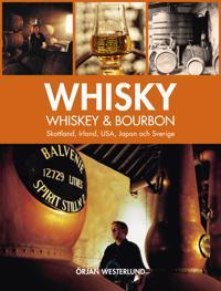 Whisky, whiskey & bourbon : Skottland, Irland, USA, Japan och Sverige