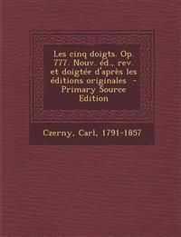 Les Cinq Doigts. Op. 777. Nouv. Ed., REV. Et Doigtee D'Apres Les Editions Originales - Primary Source Edition