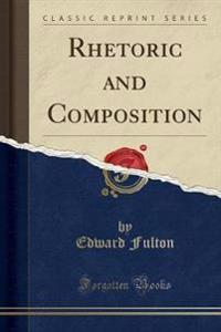 Rhetoric and Composition (Classic Reprint)