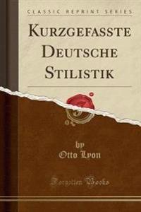 Kurzgefate Deutsche Stilistik (Classic Reprint)