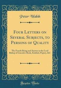 Four Letters on Several Subjects, to Persons of Quality