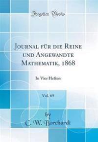 Journal Fur Die Reine Und Angewandte Mathematik, 1868, Vol. 69