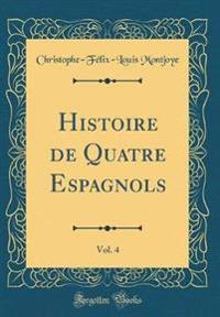Histoire de Quatre Espagnols, Vol. 4 (Classic Reprint)