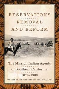 Reservations, Removal, and Reform: The Mission Indian Agents of Southern California, 1878-1903