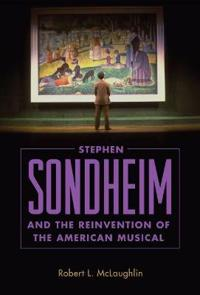 Stephen Sondheim and the Reinvention of the American Musical