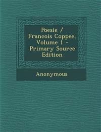 Poesie / Francois Coppee, Volume 1 - Primary Source Edition