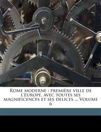 Rome moderne : première ville de l'Europe, avec toutes ses magnificences et ses delices ... Volume 6