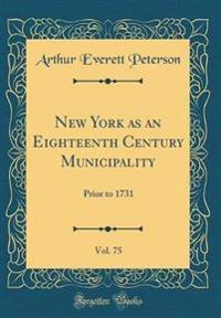 New York as an Eighteenth Century Municipality, Vol. 75