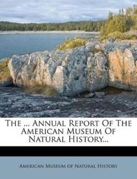 The ... Annual Report Of The American Museum Of Natural History...