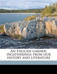 An English garner; ingatherings from our history and literature Volume 06