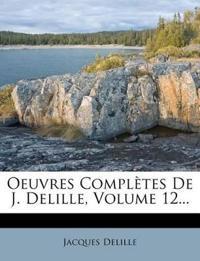 Oeuvres Complètes De J. Delille, Volume 12...