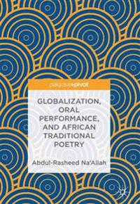Globalization, Oral Performance, and African Traditional Poetry