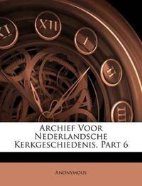 Archief Voor Nederlandsche Kerkgeschiedenis, Part 6