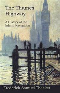 The Thames Highway - A History of the Inland Navigation