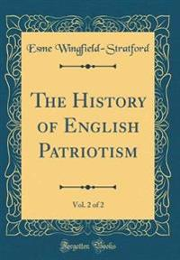 The History of English Patriotism, Vol. 2 of 2 (Classic Reprint)