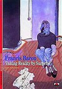 Bacon, Francis: Taking Reality by Surprise
