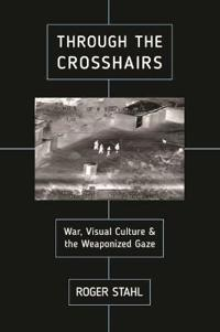 Through the Crosshairs: War, Visual Culture, and the Weaponized Gaze