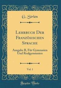 Lehrbuch Der Franzoesischen Sprache, Vol. 1