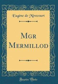 Mgr Mermillod (Classic Reprint)