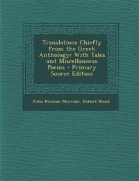 Translations Chiefly from the Greek Anthology: With Tales and Miscellaneous Poems