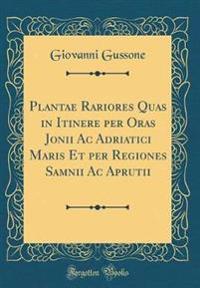 Plantae Rariores Quas in Itinere Per Oras Jonii AC Adriatici Maris Et Per Regiones Samnii AC Aprutii (Classic Reprint)