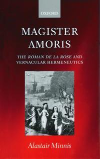 Magister Amoris: The Roman de la Rose and Vernacular Hermeneutics