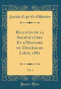 Bulletin de la Soci�t� D'Art Et D'Histoire Du Dioc�se de Li�ge, 1881, Vol. 1 (Classic Reprint)