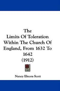The Limits of Toleration Within the Church of England, from 1632 to 1642