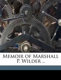 Memoir of Marshall P. Wilder ..