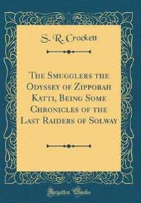 The Smugglers the Odyssey of Zipporah Katti, Being Some Chronicles of the Last Raiders of Solway (Classic Reprint)