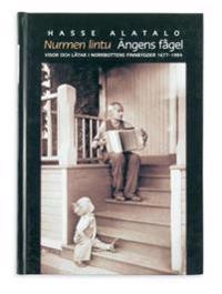 Ängens fågel : visor och låtar i Norrbottens finnbygder 1677-1984 = Nurmen liontu : lauluja ja tansikappalheita Pohjoisruottin