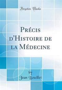 Précis d'Histoire de la Médecine (Classic Reprint)