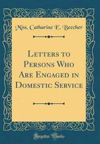 Letters to Persons Who Are Engaged in Domestic Service (Classic Reprint)