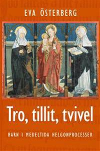 Tillit, tro, tvivel : barn i medeltida helgonprocesser
