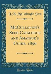 McCullough's Seed Catalogue and Amateur's Guide, 1896 (Classic Reprint)
