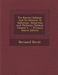 The Karaite Halakah: And Its Relation To Saduccean, Samaritan And Philonian Halakah, Volume 1... - Primary Source Edition