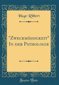 """""""Zweckmassigkeit"""" in Der Pathologie (Classic Reprint)"""
