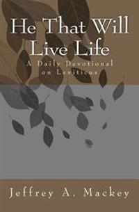 He That Will Live Life: A Daily Devotional on Leviticus