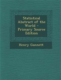 Statistical Abstract of the World - Primary Source Edition