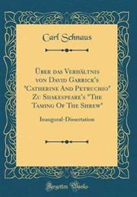 "ber Das Verh ltnis Von David Garrick's ""catherine and Petruchio"" Zu Shakespeare's ""the Taming of the Shrew"""