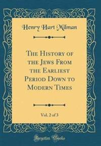 The History of the Jews From the Earliest Period Down to Modern Times, Vol. 2 of 3 (Classic Reprint)