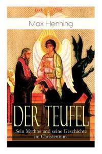 Der Teufel: Sein Mythos Und Seine Geschichte Im Christentum (Vollständige Ausgabe)
