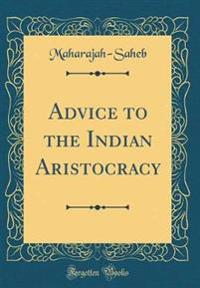 Advice to the Indian Aristocracy (Classic Reprint)