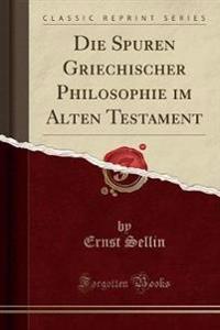 Die Spuren Griechischer Philosophie Im Alten Testament (Classic Reprint)