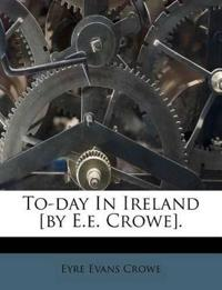 To-day In Ireland [by E.e. Crowe].