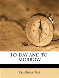 To-day and to-morrow